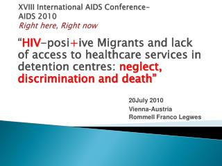 XVIII International AIDS Conference- AIDS 2010 Right here, Right now