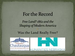 For the Record Free Land? 1862 and the  Shaping of Modern America