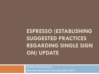 ESPRESSO (Establishing suggested practices regarding Single sign on) Update