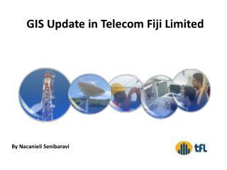 GIS Update in Telecom Fiji Limited