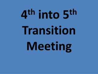 4 th  into 5 th Transition Meeting