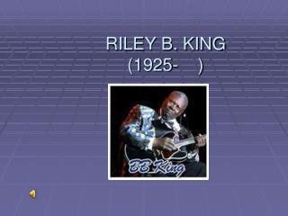 RILEY B. KING (1925-    )