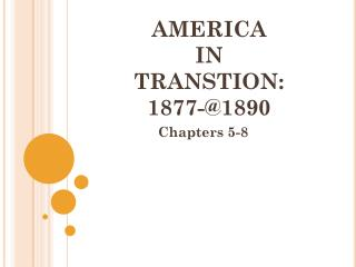 AMERICA  IN  TRANSTION: 1877-@1890