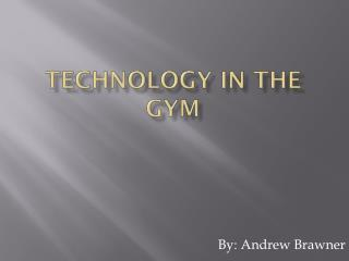 Technology in the gym