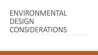 ENVIRONMENTAL DESIGN CONSIDERATIONS
