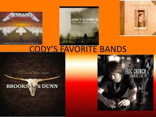 CODY'S FAVORITE BANDS