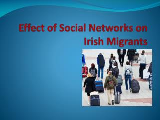 Effect of Social Networks on Irish Migrants