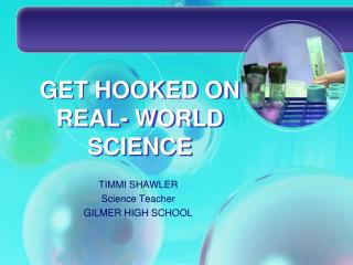 GET HOOKED ON REAL- WORLD SCIENCE