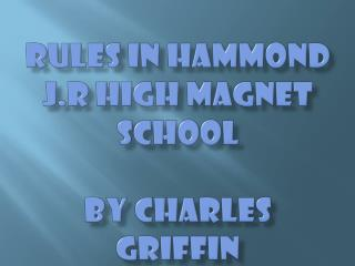 Rules in  hammond j.r  high magnet school     by  charles  griffin
