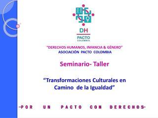 """""""DERECHOS HUMANOS, INFANCIA & GÉNERO""""  ASOCIACIÓN  PACTO  COLOMBIA Seminario- Taller"""