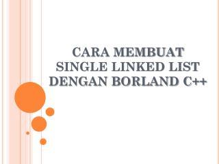 CARA MEMBUAT  SINGLE LINKED LIST DENGAN BORLAND C++