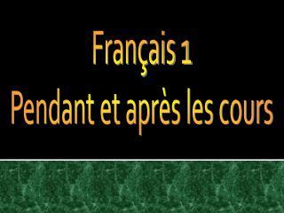 Français 1 Pendant et après les cours