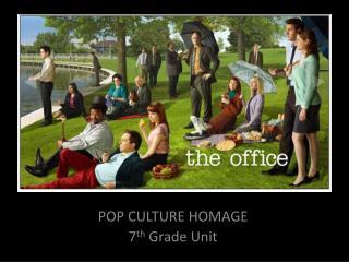 POP CULTURE HOMAGE 7 th  Grade Unit