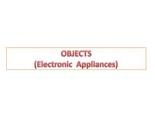 OBJECTS (Electronic  Appliances )