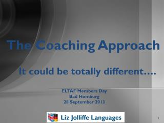 The Coaching Approach    It could be totally different….