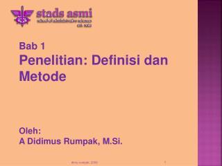Bab 1 Penelitian: Definisi dan Metode Oleh:  A Didimus Rumpak, M.Si.