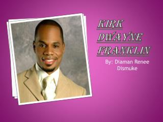 kirk   Dwayne  franklin