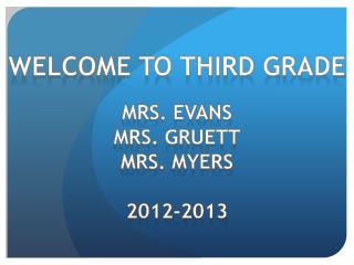 Mrs. Evans Mrs.  Gruett Mrs. Myers 2012-2013