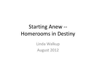 Starting Anew -- Homerooms in Destiny