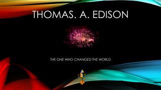 THOMAS. A. EDISON
