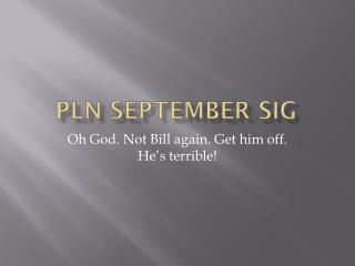 PLN September SIG