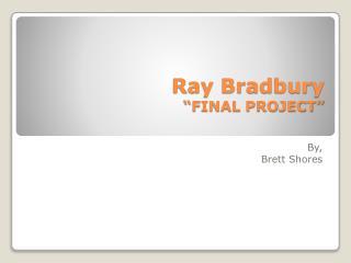 Ray Bradbury �FINAL PROJECT�