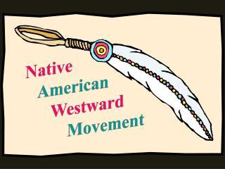 Native American       Westward Movement