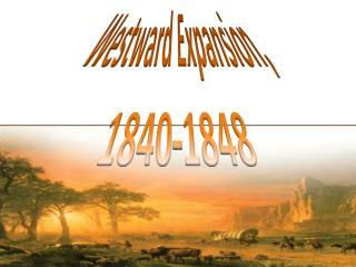 Westward Expansion, 1840-1848