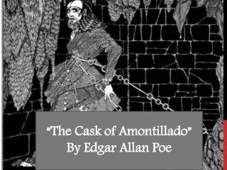 �The Cask of Amontillado� By Edgar Allan Poe