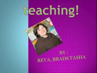 BY : REVA, BRAD&TASHA