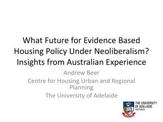 Andrew Beer Centre for Housing Urban and Regional Planning  The University of Adelaide