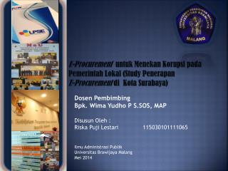 Dosen Pembimbing Bpk .  Wima Yudho  P S.SOS,  MAP Disusun Oleh  :