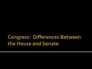 Congress:  Differences Between the House and Senate