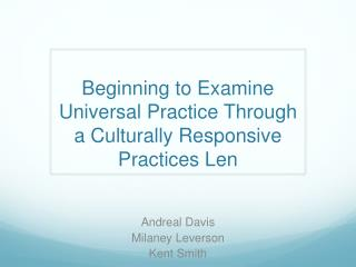 Beginning to Examine Universal Practice  Through  a Culturally Responsive Practices  Len