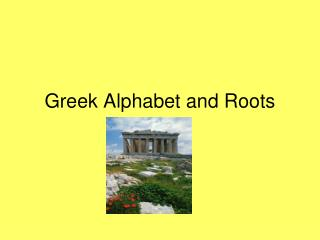 Greek Alphabet and Roots