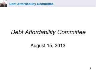 Debt Affordability Committee August 15, 2013
