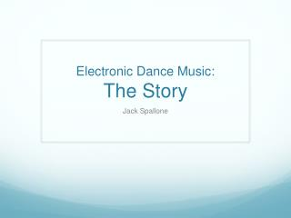 Electronic Dance Music:  The Story