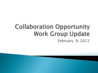 Collaboration Opportunity Work Group Update