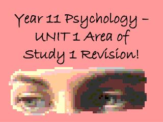 Year 11 Psychology � UNIT 1 Area of Study 1 Revision!