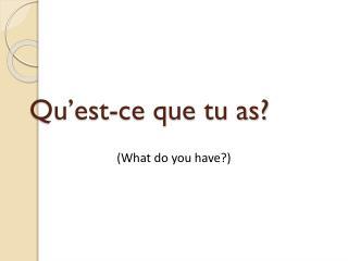 Qu'est-ce que tu as?