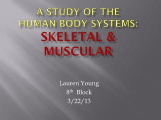 A study of the  Human Body Systems: Skeletal & Muscular
