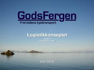 Logistikkonseptet versjon 0 Utarbeidet av DNV