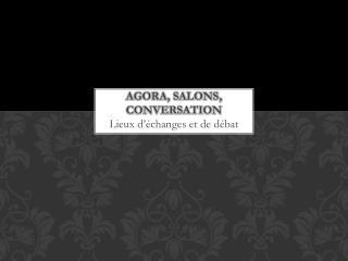 Agora, salons, conversation