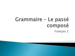 Grammaire  – Le passé  composé