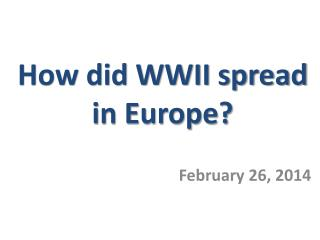 How did WWII spread in Europe?