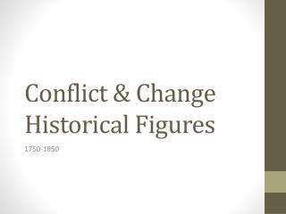 Conflict & Change Historical Figures