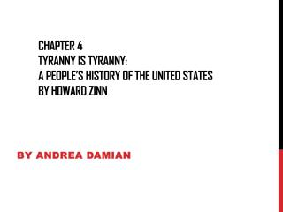 Chapter 4 Tyranny Is Tyranny: A people's History of the united states  by howard zinn