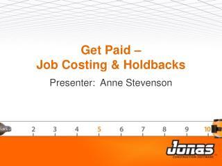 Get  Paid  –  Job  Costing &  Holdbacks