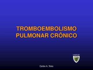 TROMBOEMBOLISMO PULMONAR CRÔNICO