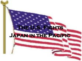The U.S. Fights  Japan in the Pacific